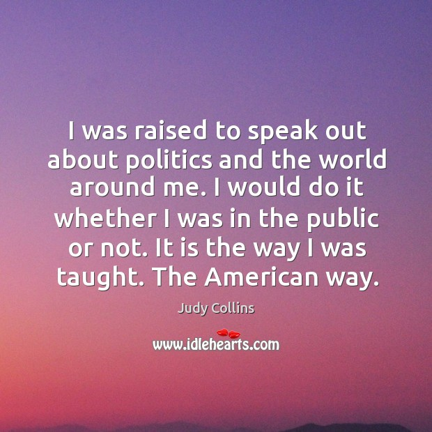 I was raised to speak out about politics and the world around me. Image