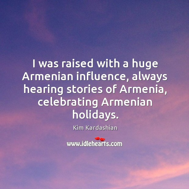 Image, I was raised with a huge Armenian influence, always hearing stories of