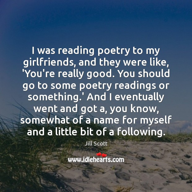 I was reading poetry to my girlfriends, and they were like, 'You're Jill Scott Picture Quote