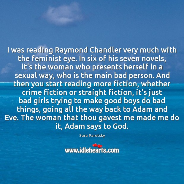 Image, I was reading Raymond Chandler very much with the feminist eye. In