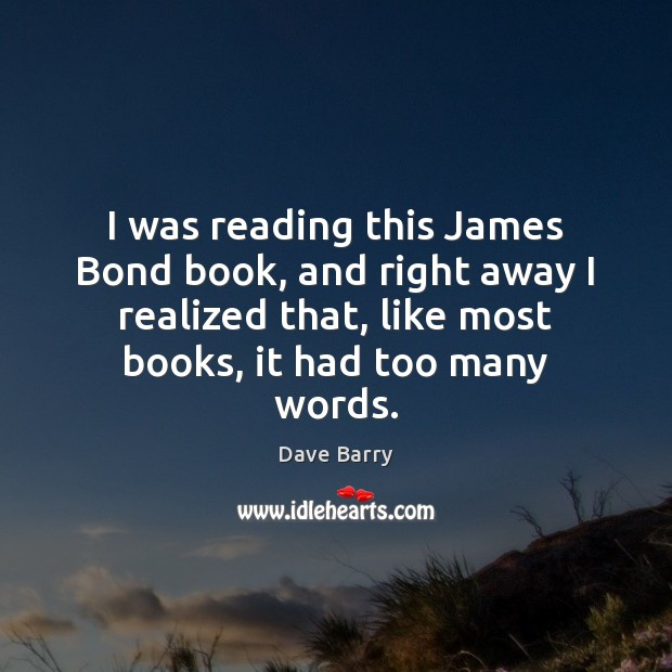 I was reading this James Bond book, and right away I realized Dave Barry Picture Quote