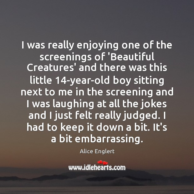 Image, I was really enjoying one of the screenings of 'Beautiful Creatures' and