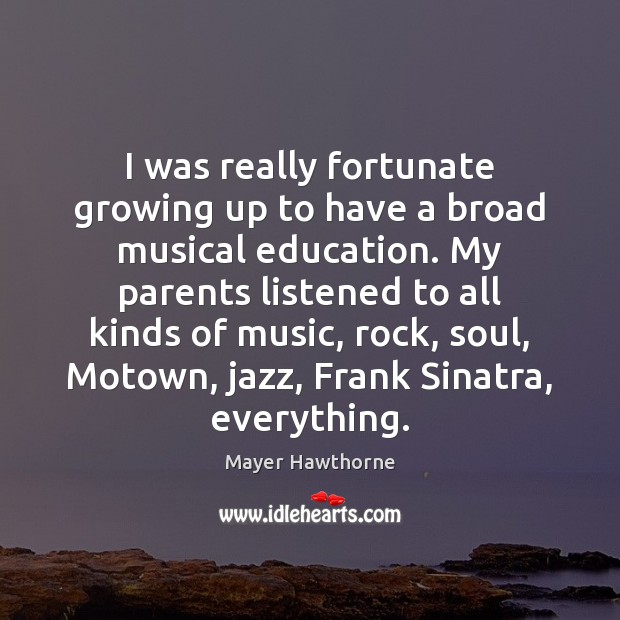 I was really fortunate growing up to have a broad musical education. Image