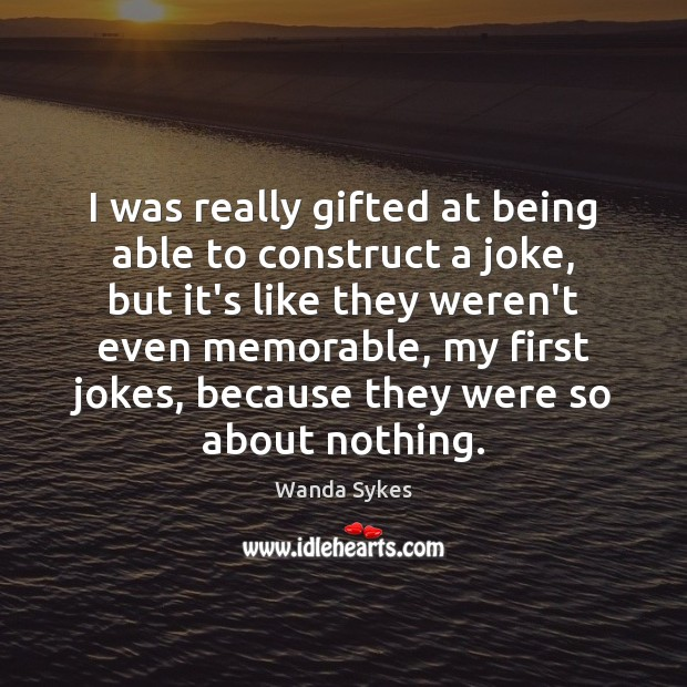 I was really gifted at being able to construct a joke, but Wanda Sykes Picture Quote