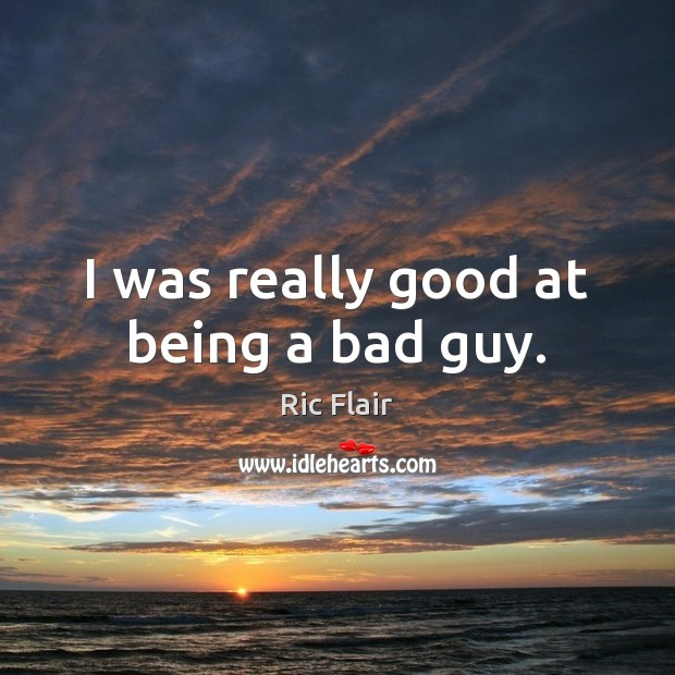 I was really good at being a bad guy. Image