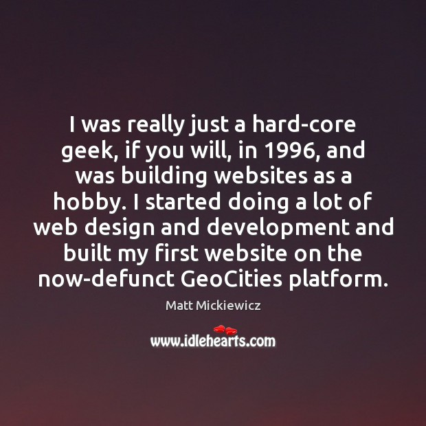 I was really just a hard-core geek, if you will, in 1996, and Design Quotes Image