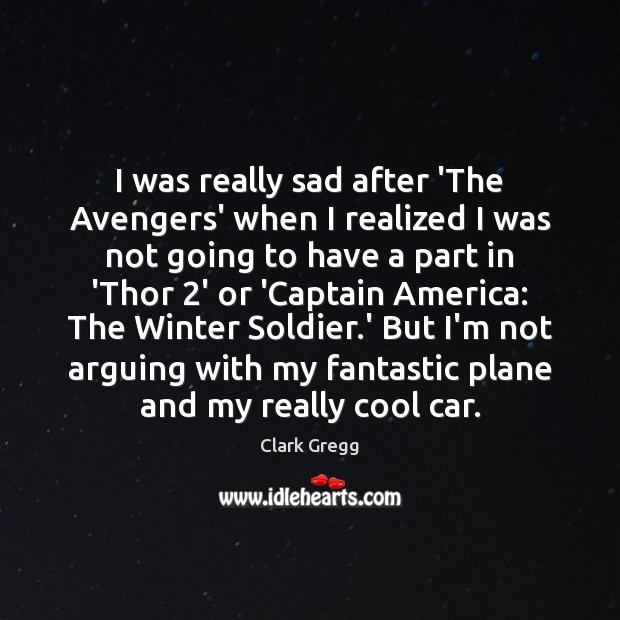 I was really sad after 'The Avengers' when I realized I was Image