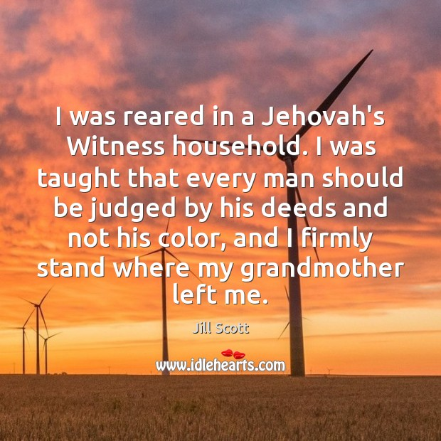 I was reared in a Jehovah's Witness household. I was taught that Jill Scott Picture Quote