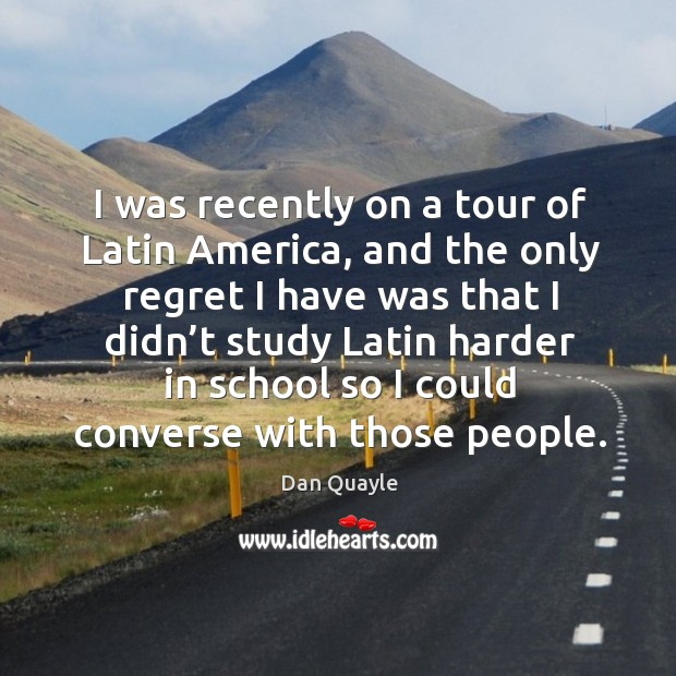 I was recently on a tour of latin america, and the only regret Image