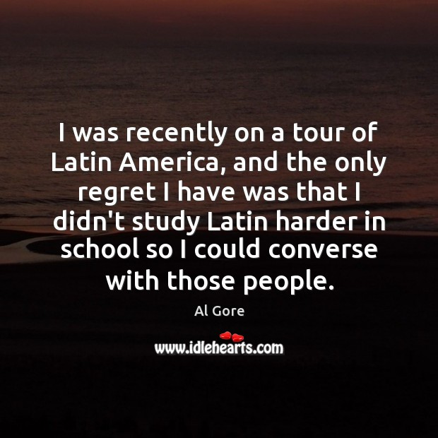 I was recently on a tour of Latin America, and the only Al Gore Picture Quote