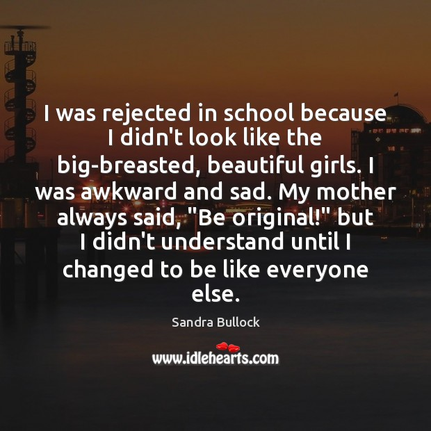 I was rejected in school because I didn't look like the big-breasted, Sandra Bullock Picture Quote