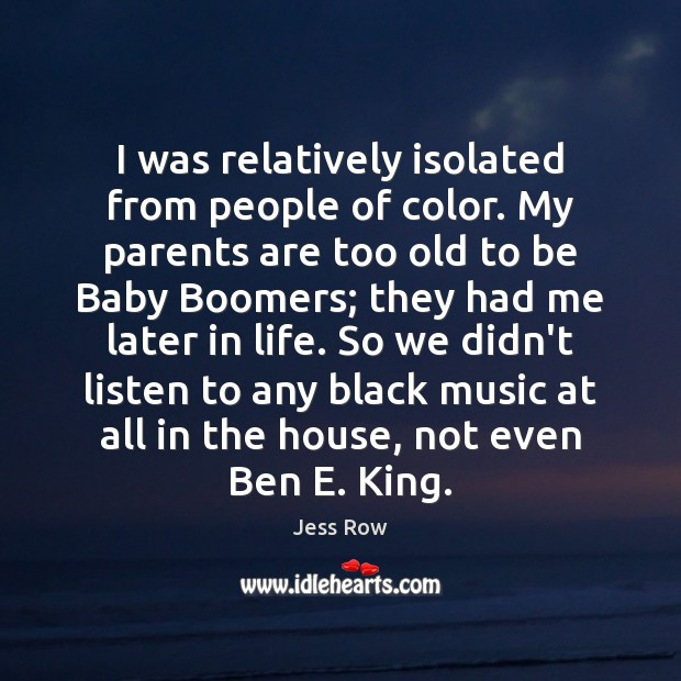 I was relatively isolated from people of color. My parents are too Jess Row Picture Quote