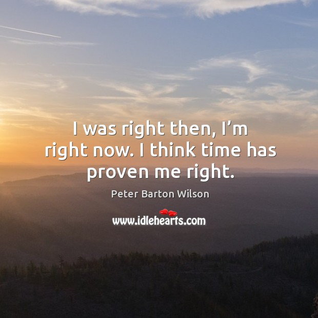 I was right then, I'm right now. I think time has proven me right. Image