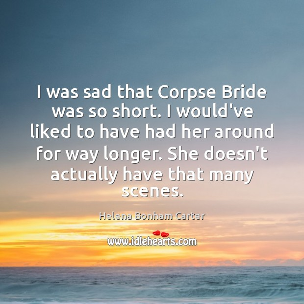 I was sad that Corpse Bride was so short. I would've liked Image