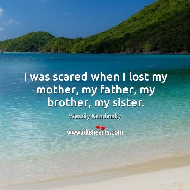 Image, I was scared when I lost my mother, my father, my brother, my sister.