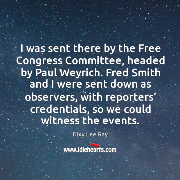 I was sent there by the free congress committee, headed by paul weyrich. Image