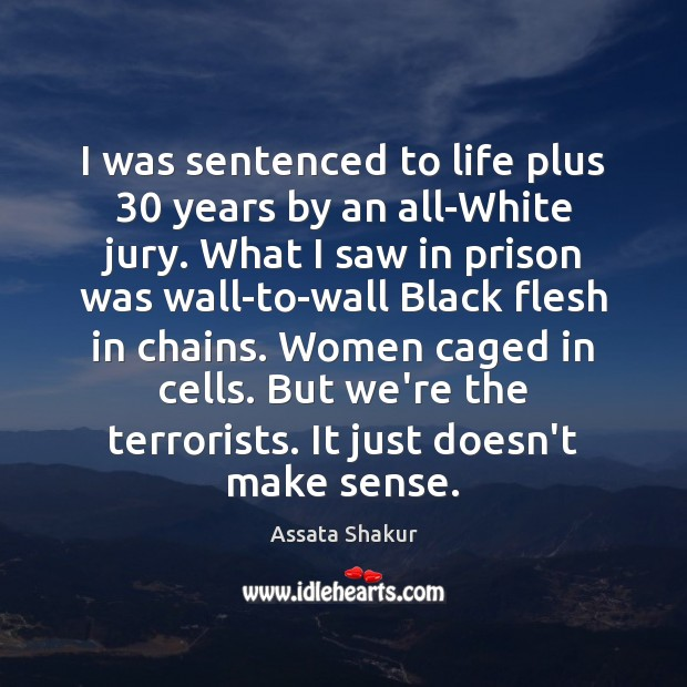 I was sentenced to life plus 30 years by an all-White jury. What Assata Shakur Picture Quote