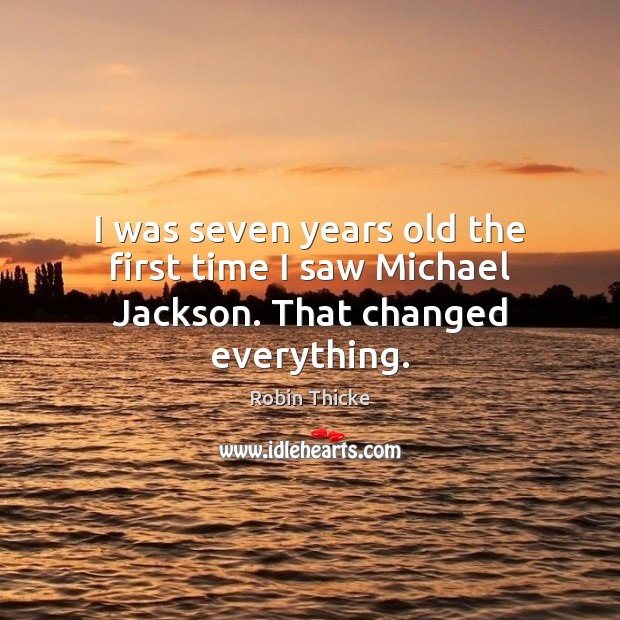 I was seven years old the first time I saw Michael Jackson. That changed everything. Image