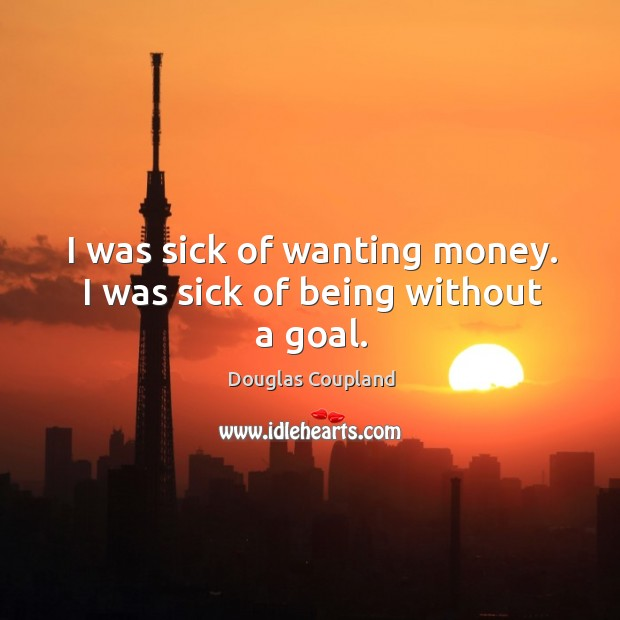 Image, I was sick of wanting money. I was sick of being without a goal.