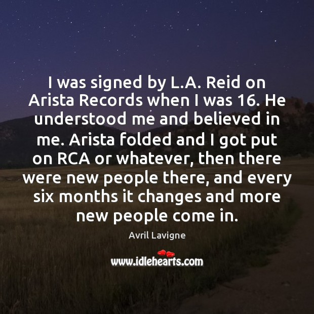 I was signed by L.A. Reid on Arista Records when I Avril Lavigne Picture Quote