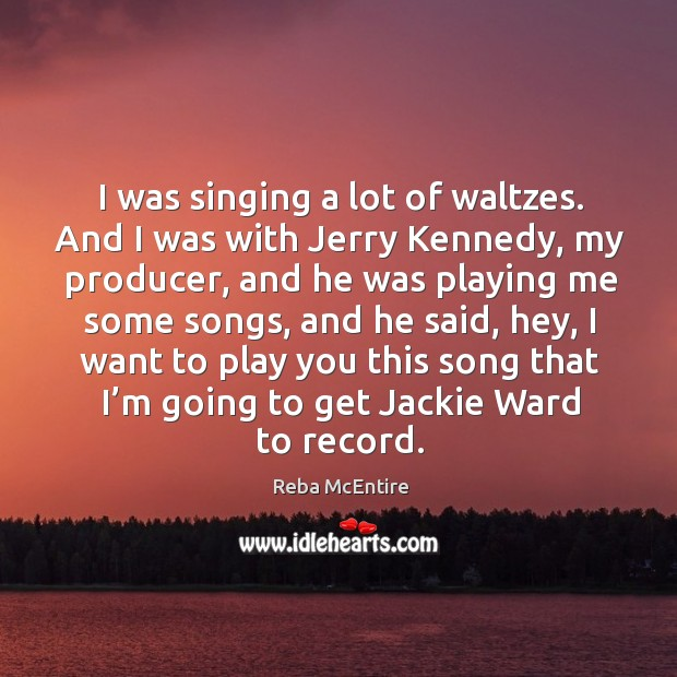 I was singing a lot of waltzes. Image