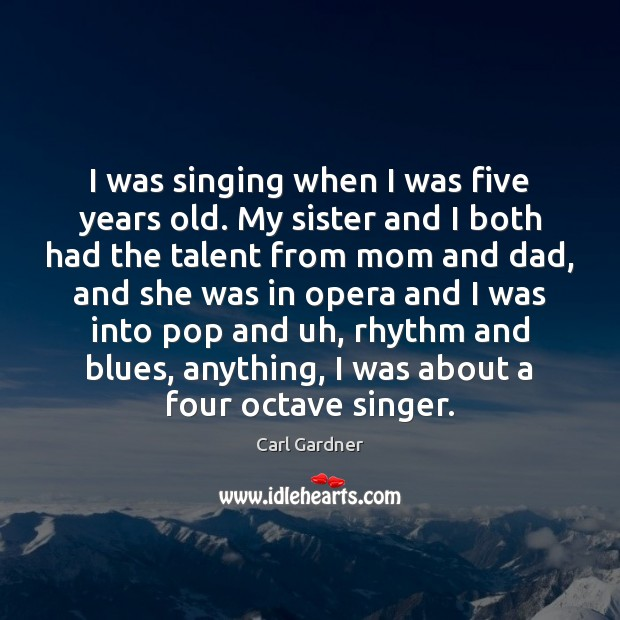 I was singing when I was five years old. My sister and Image