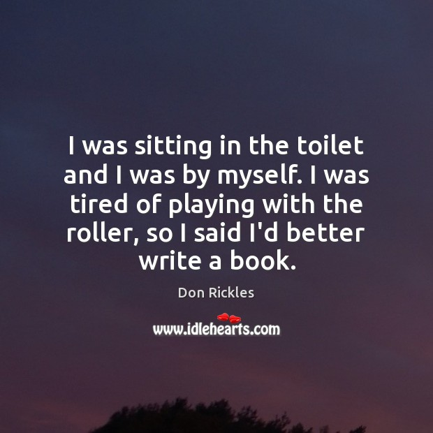 I was sitting in the toilet and I was by myself. I Image