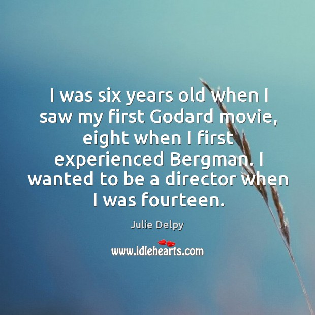 I was six years old when I saw my first Godard movie, eight when I first experienced bergman. Image