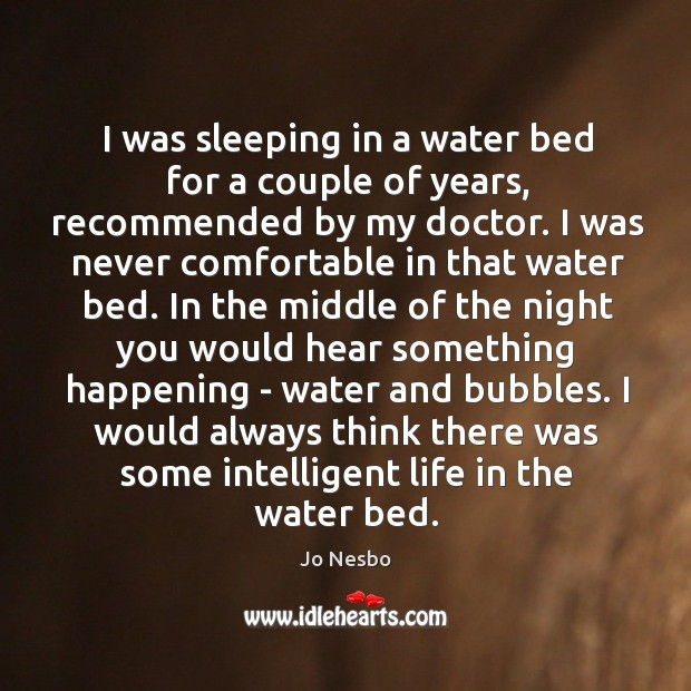 I was sleeping in a water bed for a couple of years, Jo Nesbo Picture Quote