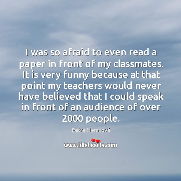 I was so afraid to even read a paper in front of my classmates. Image