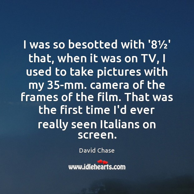 I was so besotted with '8½' that, when it was on David Chase Picture Quote