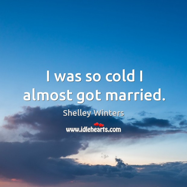 I was so cold I almost got married. Image