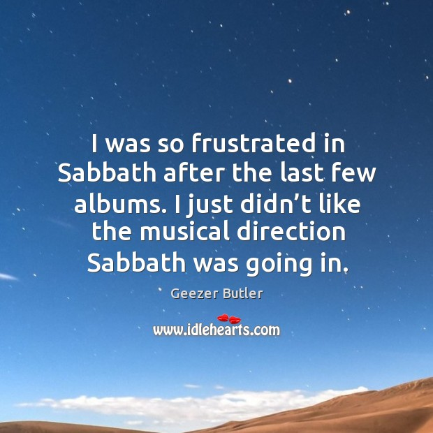 Image, I was so frustrated in sabbath after the last few albums. I just didn't like the musical direction sabbath was going in.