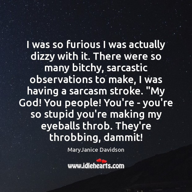 I was so furious I was actually dizzy with it. There were Sarcastic Quotes Image