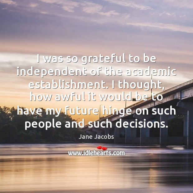 I was so grateful to be independent of the academic establishment. I Image