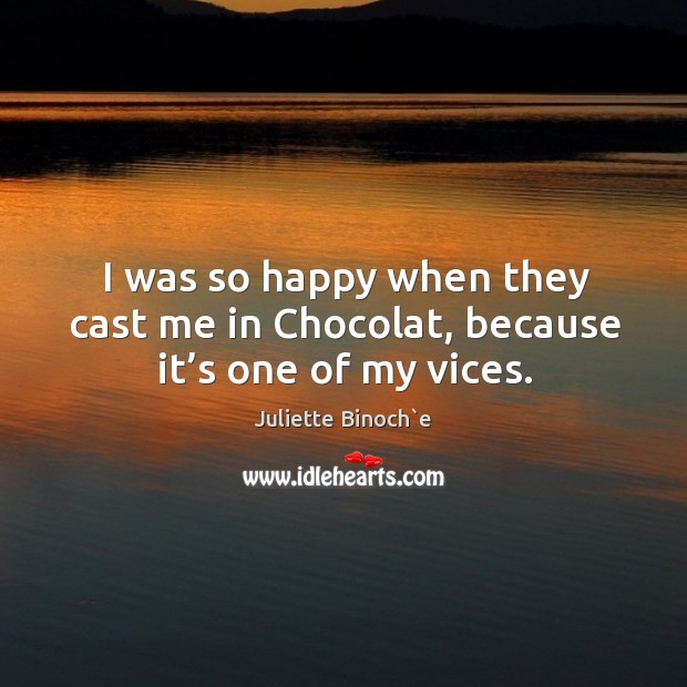 I was so happy when they cast me in chocolat, because it's one of my vices. Image