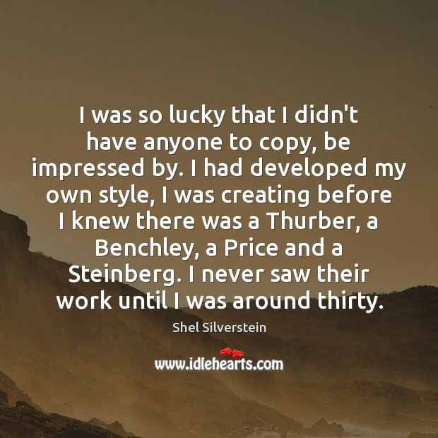 I was so lucky that I didn't have anyone to copy, be Image