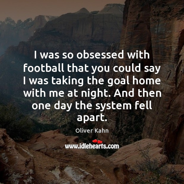 I was so obsessed with football that you could say I was Image