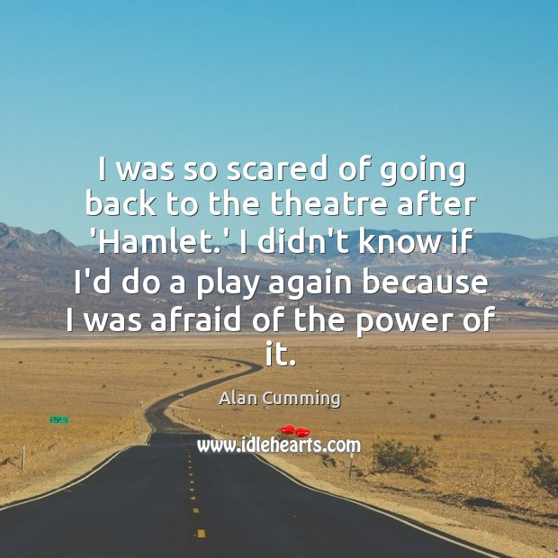 I was so scared of going back to the theatre after 'Hamlet. Image