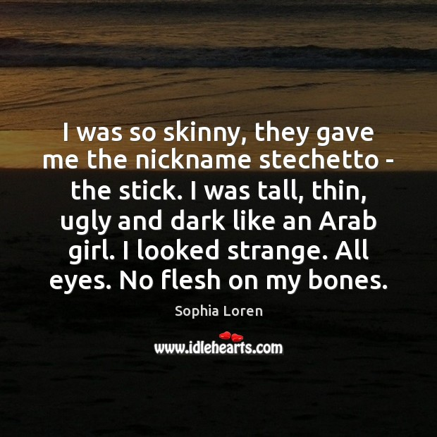 I was so skinny, they gave me the nickname stechetto – the Sophia Loren Picture Quote