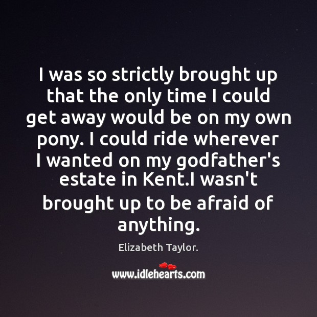 I was so strictly brought up that the only time I could Elizabeth Taylor. Picture Quote