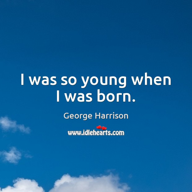 I was so young when I was born. Image