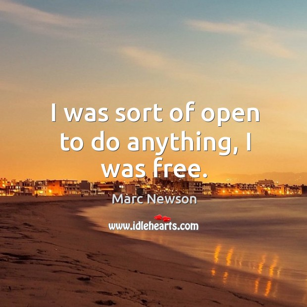 I was sort of open to do anything, I was free. Marc Newson Picture Quote