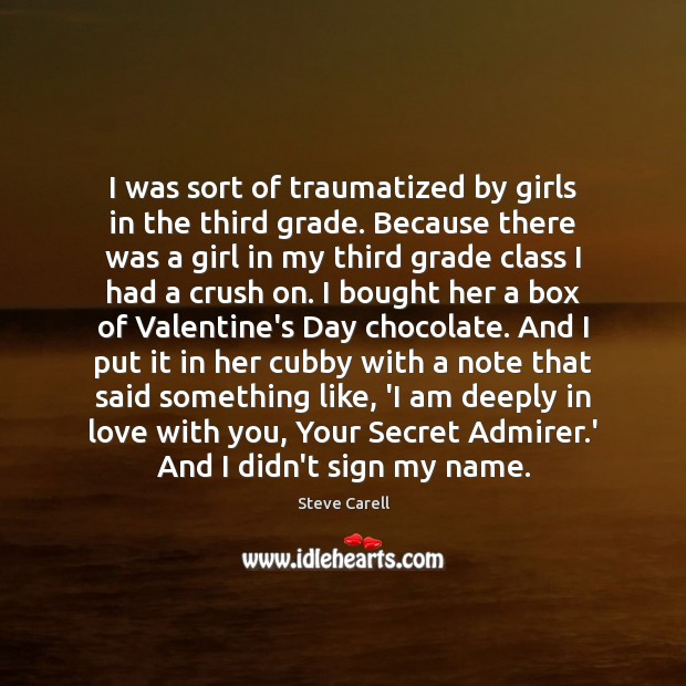 I was sort of traumatized by girls in the third grade. Because Steve Carell Picture Quote