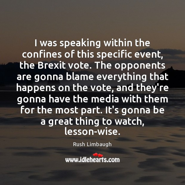 Image, I was speaking within the confines of this specific event, the Brexit
