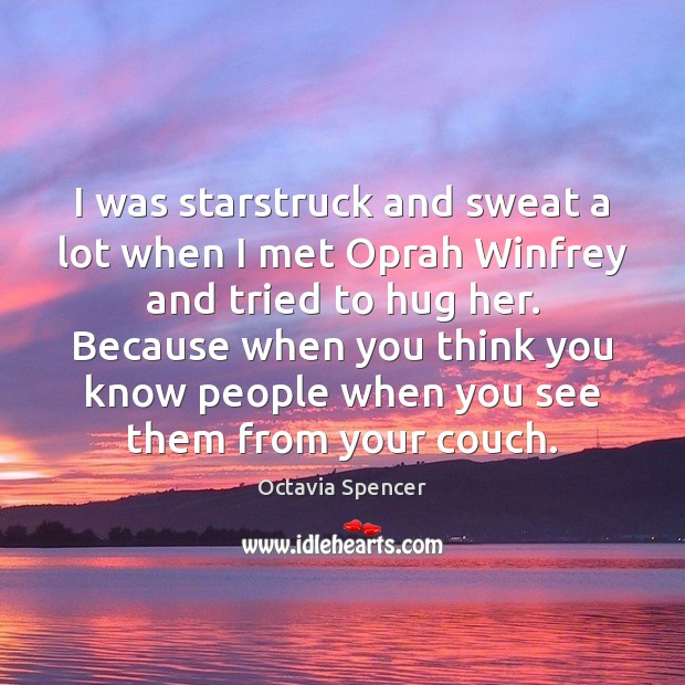 I was starstruck and sweat a lot when I met Oprah Winfrey Hug Quotes Image