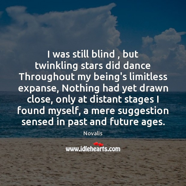 I was still blind , but twinkling stars did dance Throughout my being's Novalis Picture Quote