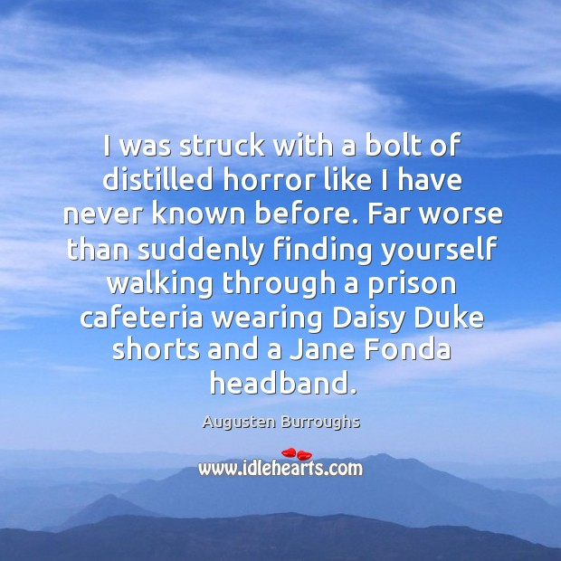 I was struck with a bolt of distilled horror like I have Augusten Burroughs Picture Quote