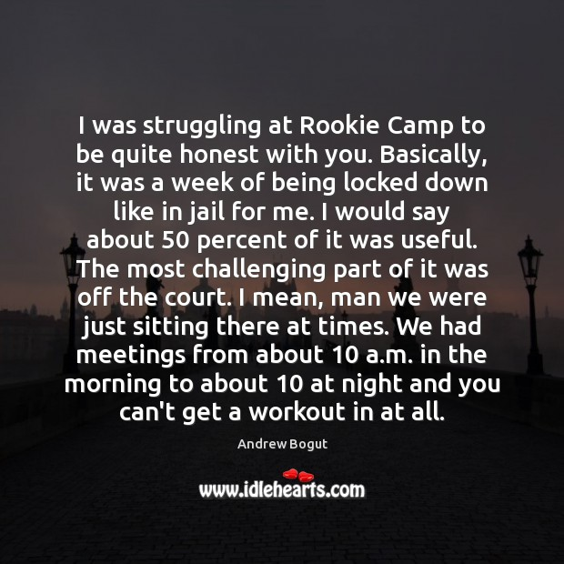 I was struggling at Rookie Camp to be quite honest with you. Struggle Quotes Image