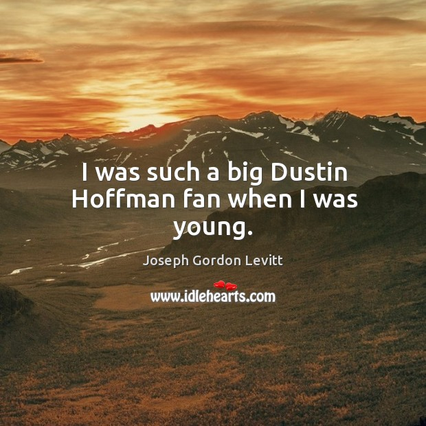 I was such a big dustin hoffman fan when I was young. Image